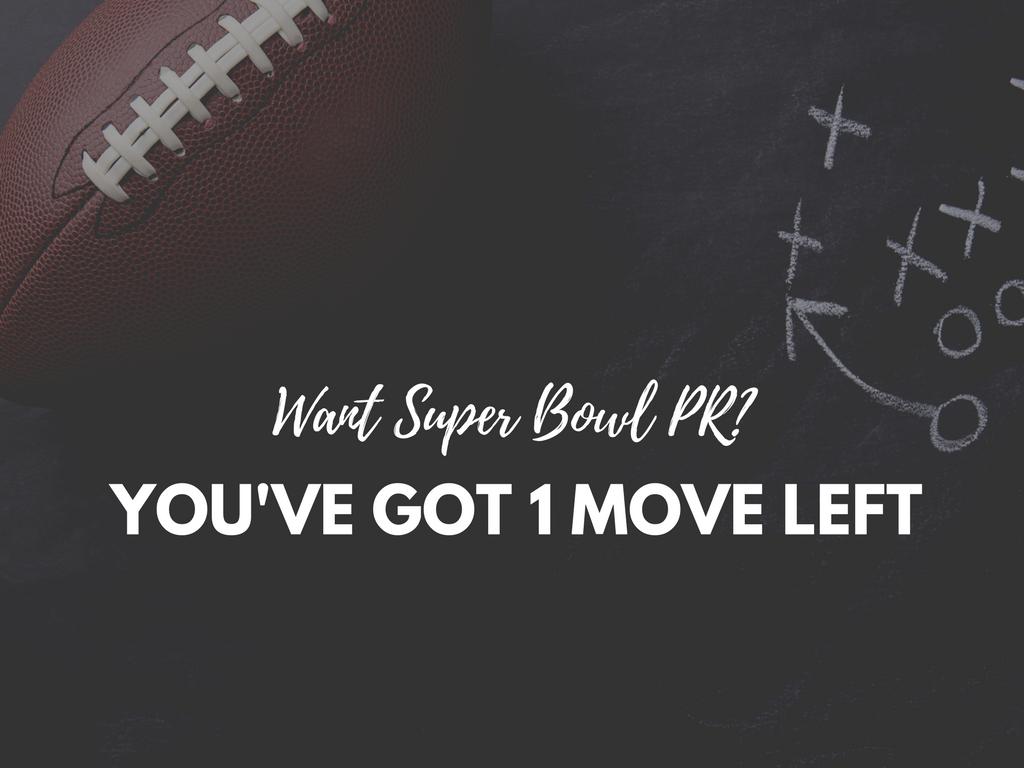 Want Super Bowl PR? You've Got 1 Move Left