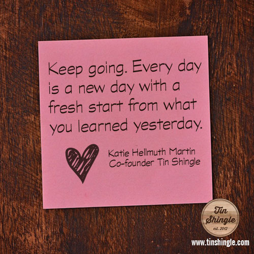 Keep going. Every Day is a new day with a fresh start
