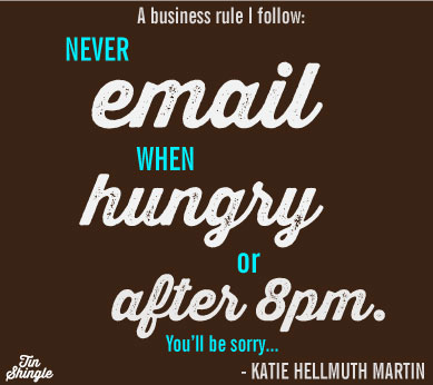 never email when hungry or after 8 pm