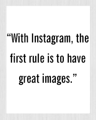 With Instagram, the first rule is to have great images - Peggy Li