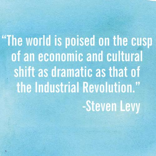 The world is poised on the cusp of an economic and cultural shift as dramatic as that of the Industrial Revolution